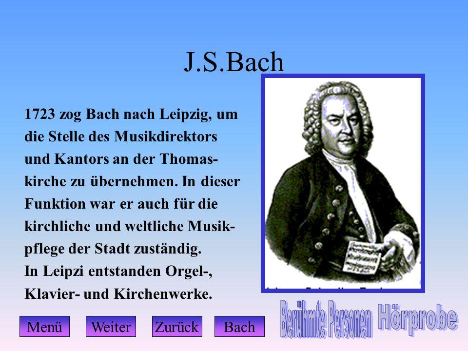 J.S.Bach 1723 zog Bach nach Leipzig, um die Stelle des Musikdirektors und Kantors an der Thomas- kirche zu übernehmen. In dieser Funktion war er auch