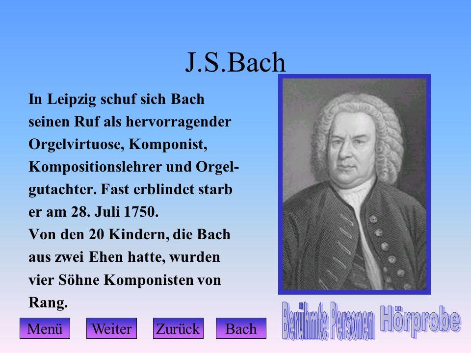 J.S.Bach In Leipzig schuf sich Bach seinen Ruf als hervorragender Orgelvirtuose, Komponist, Kompositionslehrer und Orgel- gutachter. Fast erblindet st