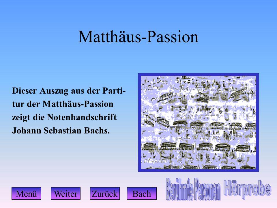Matthäus-Passion Dieser Auszug aus der Parti- tur der Matthäus-Passion zeigt die Notenhandschrift Johann Sebastian Bachs. MenüWeiterZurückBach