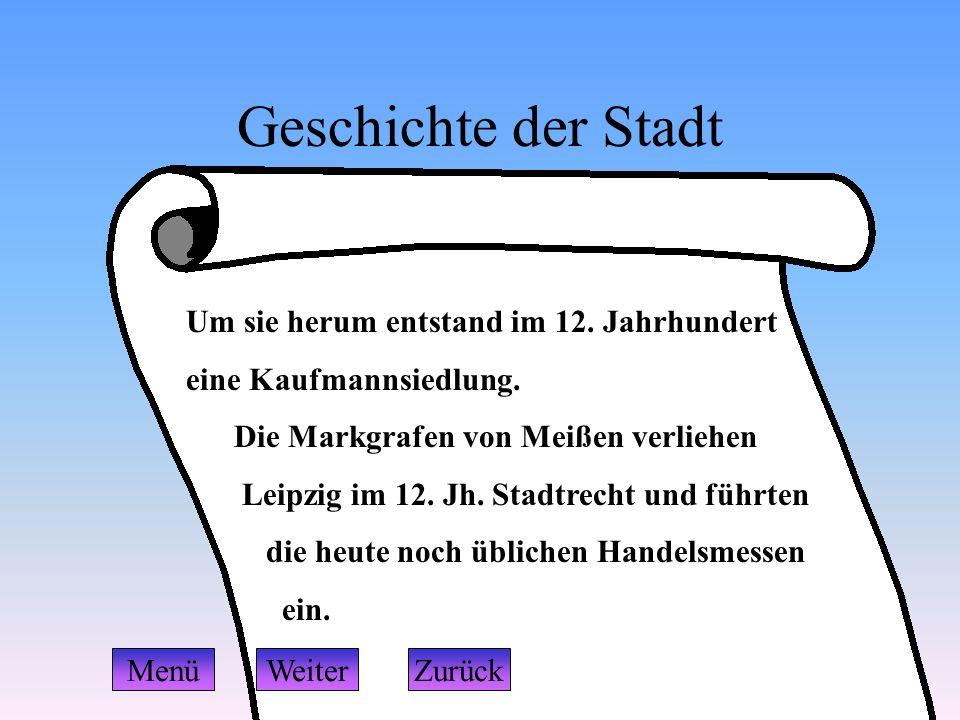 Geschichte der Stadt Um sie herum entstand im 12. Jahrhundert eine Kaufmannsiedlung. Die Markgrafen von Meißen verliehen Leipzig im 12. Jh. Stadtrecht