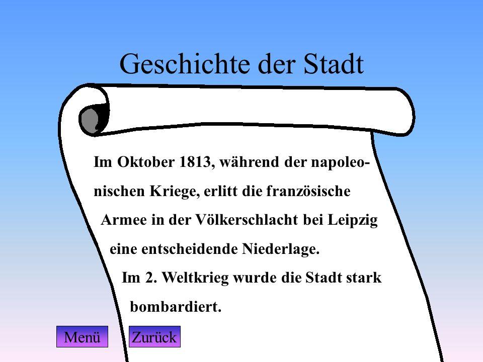 Geschichte der Stadt Im Oktober 1813, während der napoleo- nischen Kriege, erlitt die französische Armee in der Völkerschlacht bei Leipzig eine entsch