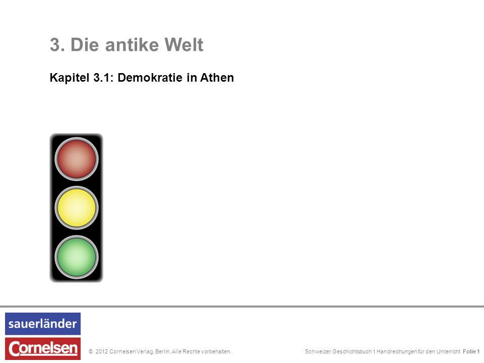 Schweizer Geschichtsbuch 1 Handreichungen für den Unterricht Folie 0© 2012 Cornelsen Verlag, Berlin. Alle Rechte vorbehalten. 3. Die antike Welt Kapit