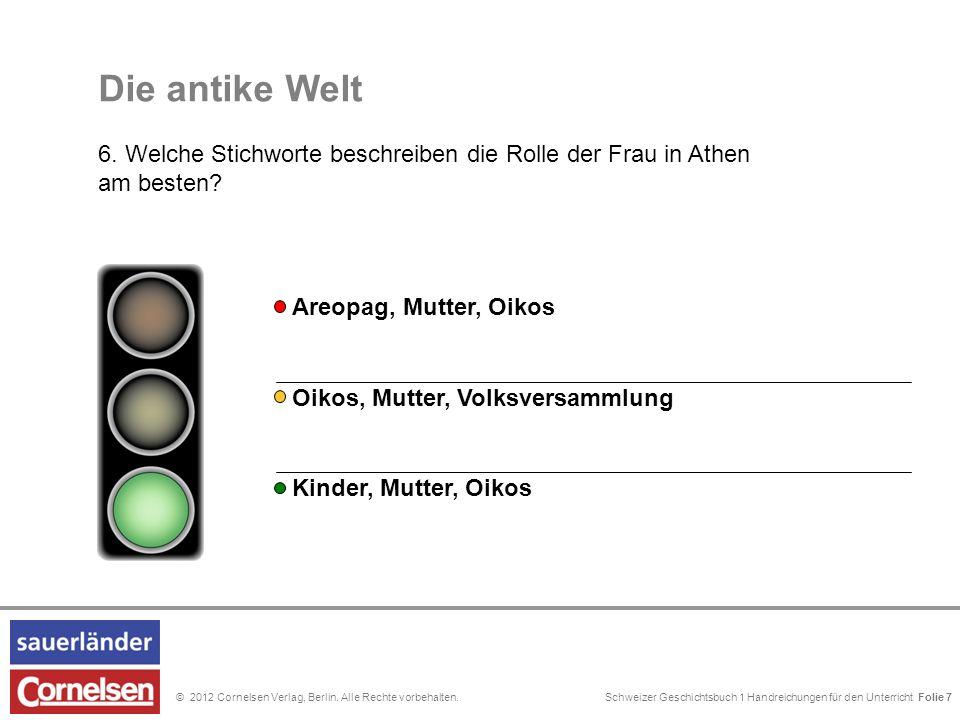 Schweizer Geschichtsbuch 1 Handreichungen für den Unterricht Folie 0© 2012 Cornelsen Verlag, Berlin. Alle Rechte vorbehalten. Die antike Welt 6. Welch