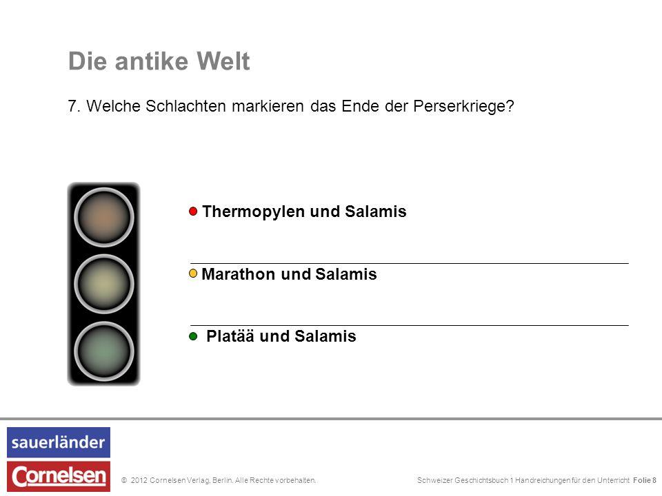 Schweizer Geschichtsbuch 1 Handreichungen für den Unterricht Folie 0© 2012 Cornelsen Verlag, Berlin. Alle Rechte vorbehalten. Die antike Welt 7. Welch