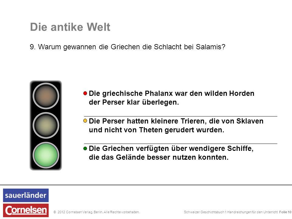 Schweizer Geschichtsbuch 1 Handreichungen für den Unterricht Folie 0© 2012 Cornelsen Verlag, Berlin. Alle Rechte vorbehalten. Die antike Welt 9. Warum