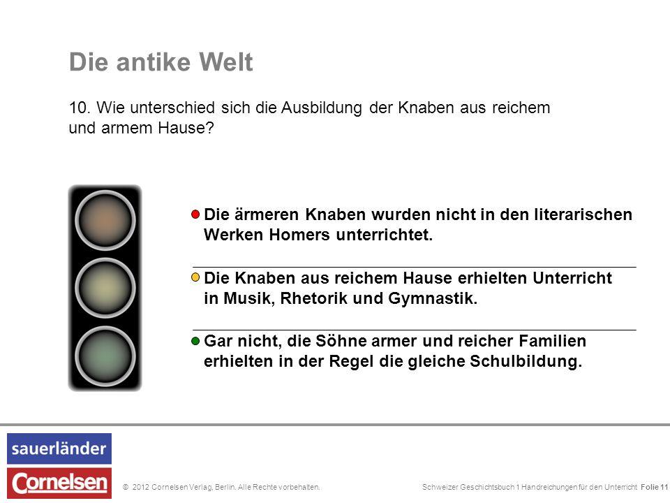 Schweizer Geschichtsbuch 1 Handreichungen für den Unterricht Folie 0© 2012 Cornelsen Verlag, Berlin. Alle Rechte vorbehalten. Die antike Welt 10. Wie