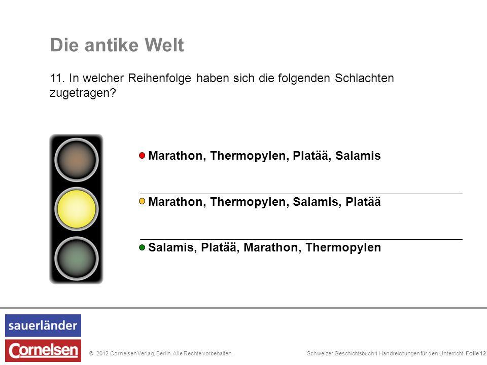 Schweizer Geschichtsbuch 1 Handreichungen für den Unterricht Folie 0© 2012 Cornelsen Verlag, Berlin. Alle Rechte vorbehalten. Die antike Welt 11. In w