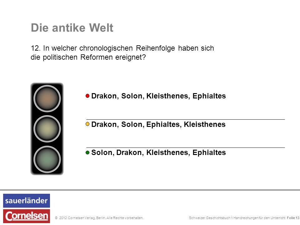 Schweizer Geschichtsbuch 1 Handreichungen für den Unterricht Folie 0© 2012 Cornelsen Verlag, Berlin. Alle Rechte vorbehalten. Die antike Welt 12. In w