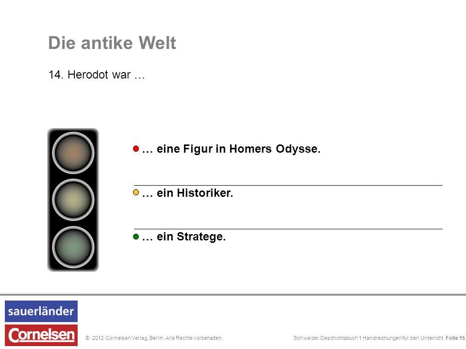 Schweizer Geschichtsbuch 1 Handreichungen für den Unterricht Folie 0© 2012 Cornelsen Verlag, Berlin. Alle Rechte vorbehalten. Die antike Welt 14. Hero