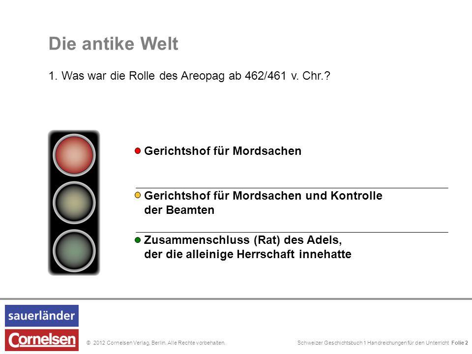 Schweizer Geschichtsbuch 1 Handreichungen für den Unterricht Folie 0© 2012 Cornelsen Verlag, Berlin. Alle Rechte vorbehalten. Gerichtshof für Mordsach
