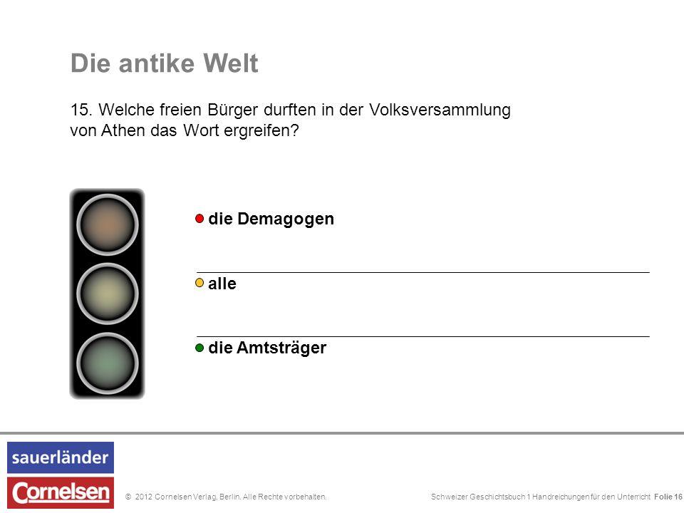 Schweizer Geschichtsbuch 1 Handreichungen für den Unterricht Folie 0© 2012 Cornelsen Verlag, Berlin. Alle Rechte vorbehalten. Die antike Welt 15. Welc