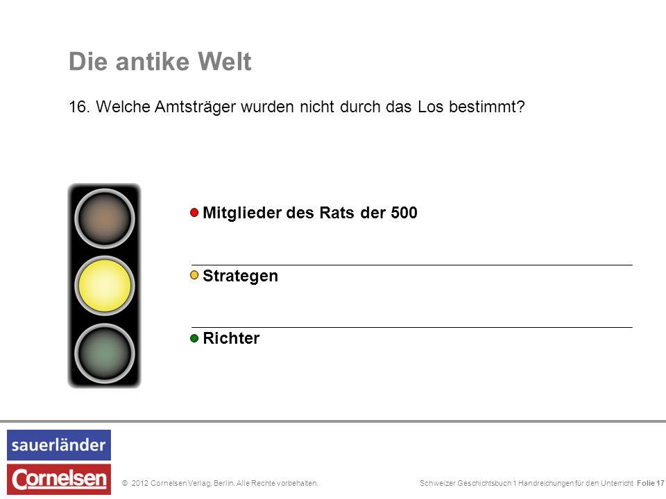 Schweizer Geschichtsbuch 1 Handreichungen für den Unterricht Folie 0© 2012 Cornelsen Verlag, Berlin. Alle Rechte vorbehalten. Die antike Welt 16. Welc