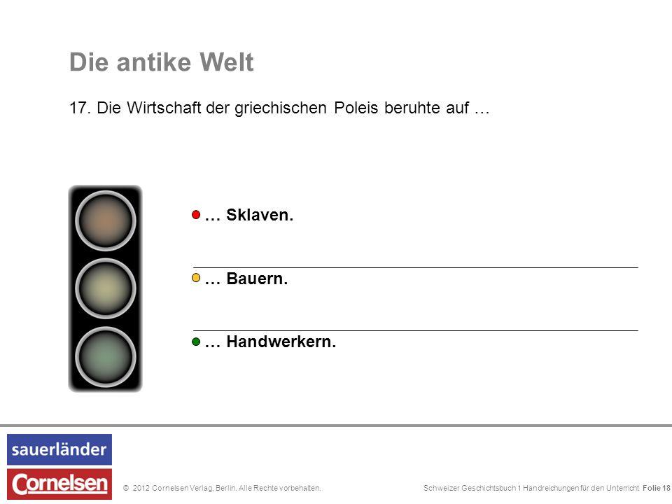 Schweizer Geschichtsbuch 1 Handreichungen für den Unterricht Folie 0© 2012 Cornelsen Verlag, Berlin. Alle Rechte vorbehalten. Die antike Welt 17. Die