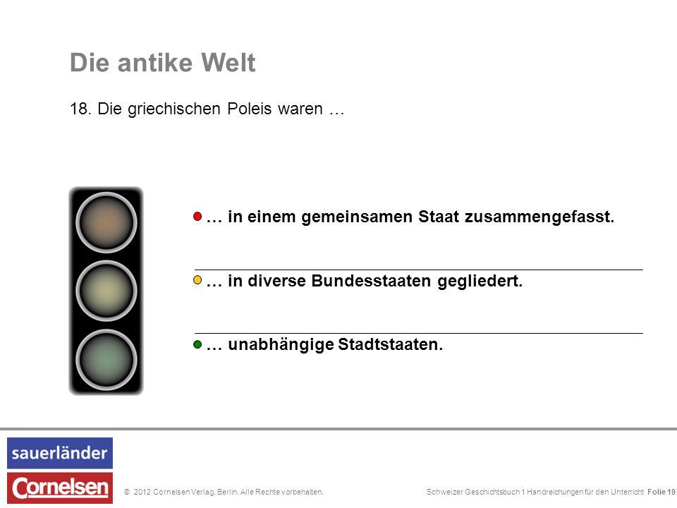 Schweizer Geschichtsbuch 1 Handreichungen für den Unterricht Folie 0© 2012 Cornelsen Verlag, Berlin. Alle Rechte vorbehalten. Die antike Welt 18. Die