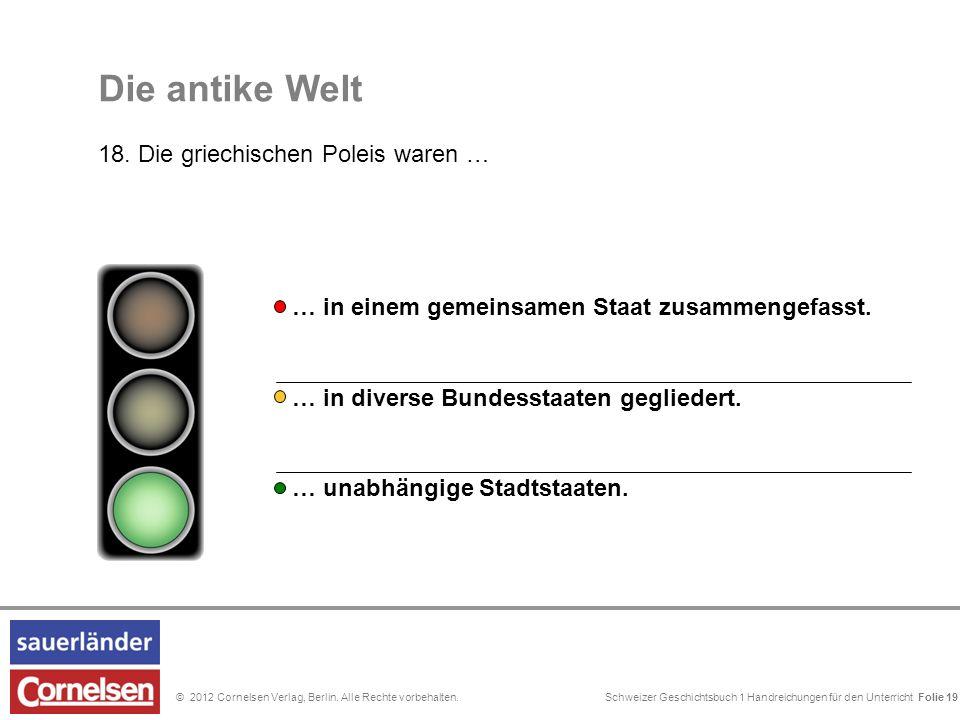 Schweizer Geschichtsbuch 1 Handreichungen für den Unterricht Folie 0© 2012 Cornelsen Verlag, Berlin. Alle Rechte vorbehalten. Folie 19 Die antike Welt