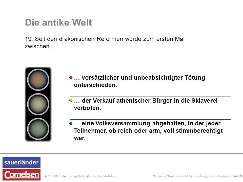 Schweizer Geschichtsbuch 1 Handreichungen für den Unterricht Folie 0© 2012 Cornelsen Verlag, Berlin. Alle Rechte vorbehalten. Die antike Welt 19. Seit