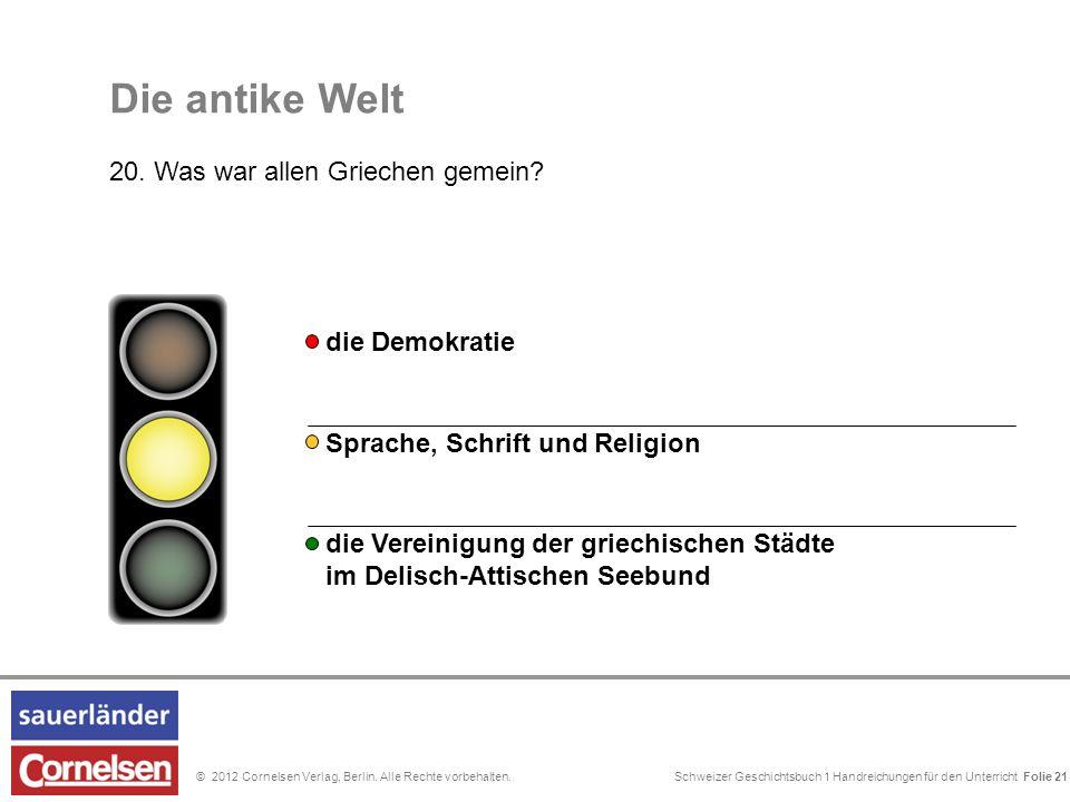Schweizer Geschichtsbuch 1 Handreichungen für den Unterricht Folie 0© 2012 Cornelsen Verlag, Berlin. Alle Rechte vorbehalten. Die antike Welt 20. Was
