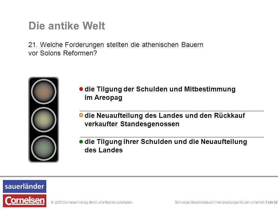 Schweizer Geschichtsbuch 1 Handreichungen für den Unterricht Folie 0© 2012 Cornelsen Verlag, Berlin. Alle Rechte vorbehalten. Die antike Welt 21. Welc