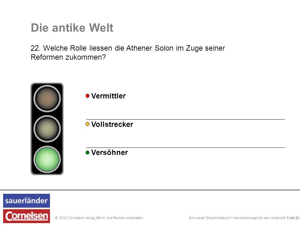 Schweizer Geschichtsbuch 1 Handreichungen für den Unterricht Folie 0© 2012 Cornelsen Verlag, Berlin. Alle Rechte vorbehalten. Folie 23 Die antike Welt
