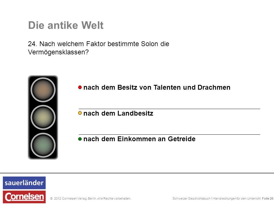 Schweizer Geschichtsbuch 1 Handreichungen für den Unterricht Folie 0© 2012 Cornelsen Verlag, Berlin. Alle Rechte vorbehalten. Die antike Welt 24. Nach