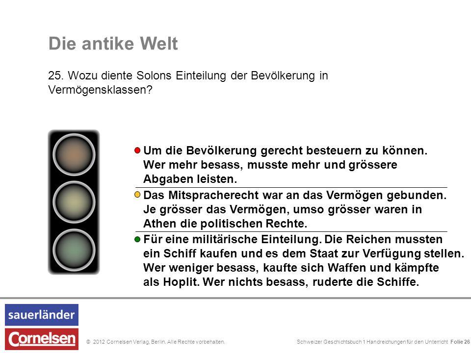 Schweizer Geschichtsbuch 1 Handreichungen für den Unterricht Folie 0© 2012 Cornelsen Verlag, Berlin. Alle Rechte vorbehalten. Die antike Welt 25. Wozu