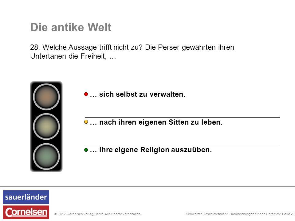 Schweizer Geschichtsbuch 1 Handreichungen für den Unterricht Folie 0© 2012 Cornelsen Verlag, Berlin. Alle Rechte vorbehalten. Die antike Welt 28. Welc