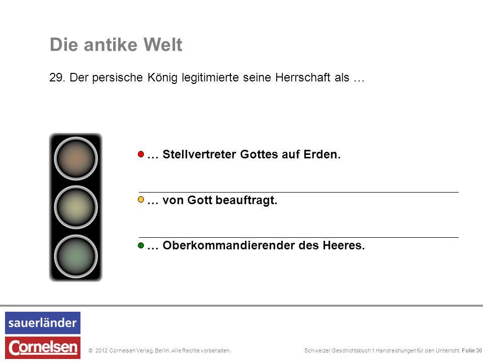 Schweizer Geschichtsbuch 1 Handreichungen für den Unterricht Folie 0© 2012 Cornelsen Verlag, Berlin. Alle Rechte vorbehalten. Die antike Welt 29. Der