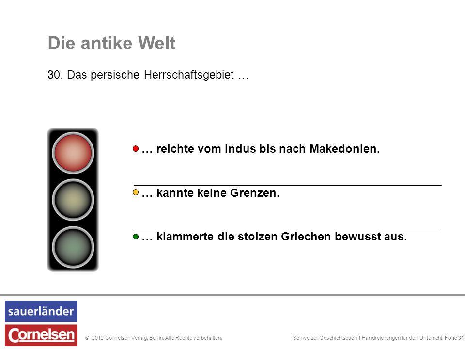 Schweizer Geschichtsbuch 1 Handreichungen für den Unterricht Folie 0© 2012 Cornelsen Verlag, Berlin. Alle Rechte vorbehalten. Folie 31 … kannte keine