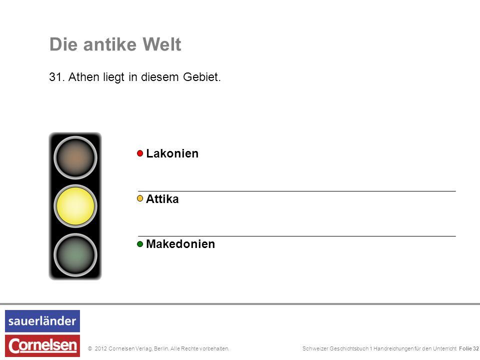 Schweizer Geschichtsbuch 1 Handreichungen für den Unterricht Folie 0© 2012 Cornelsen Verlag, Berlin. Alle Rechte vorbehalten. Die antike Welt 31. Athe