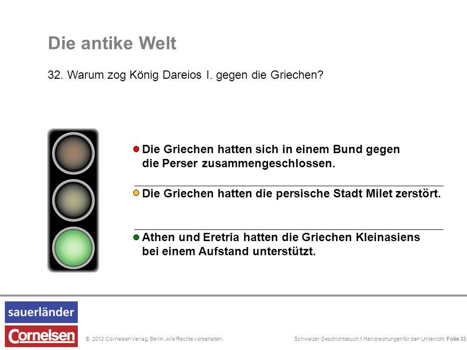 Schweizer Geschichtsbuch 1 Handreichungen für den Unterricht Folie 0© 2012 Cornelsen Verlag, Berlin. Alle Rechte vorbehalten. Die antike Welt 32. Waru