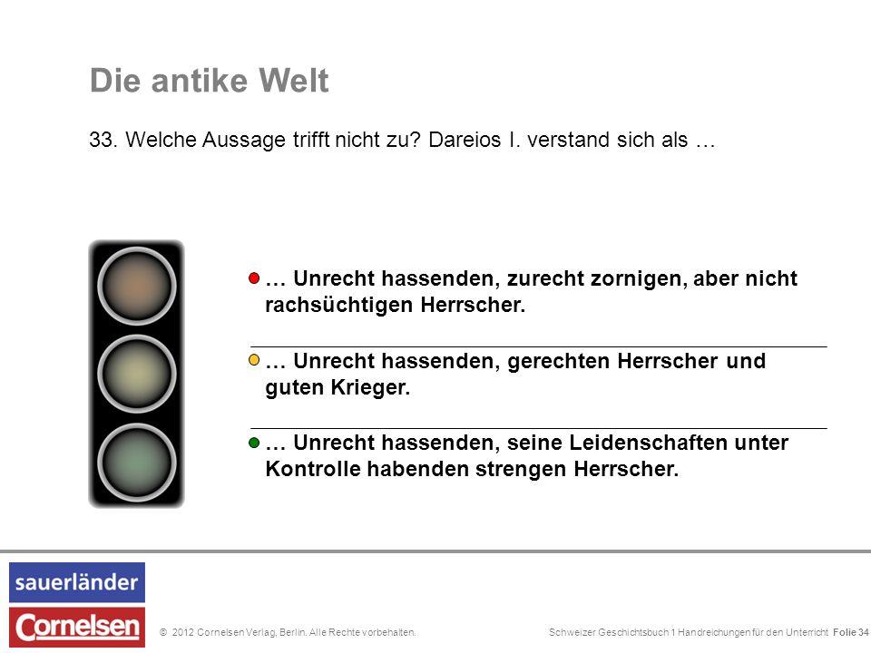 Schweizer Geschichtsbuch 1 Handreichungen für den Unterricht Folie 0© 2012 Cornelsen Verlag, Berlin. Alle Rechte vorbehalten. Die antike Welt 33. Welc