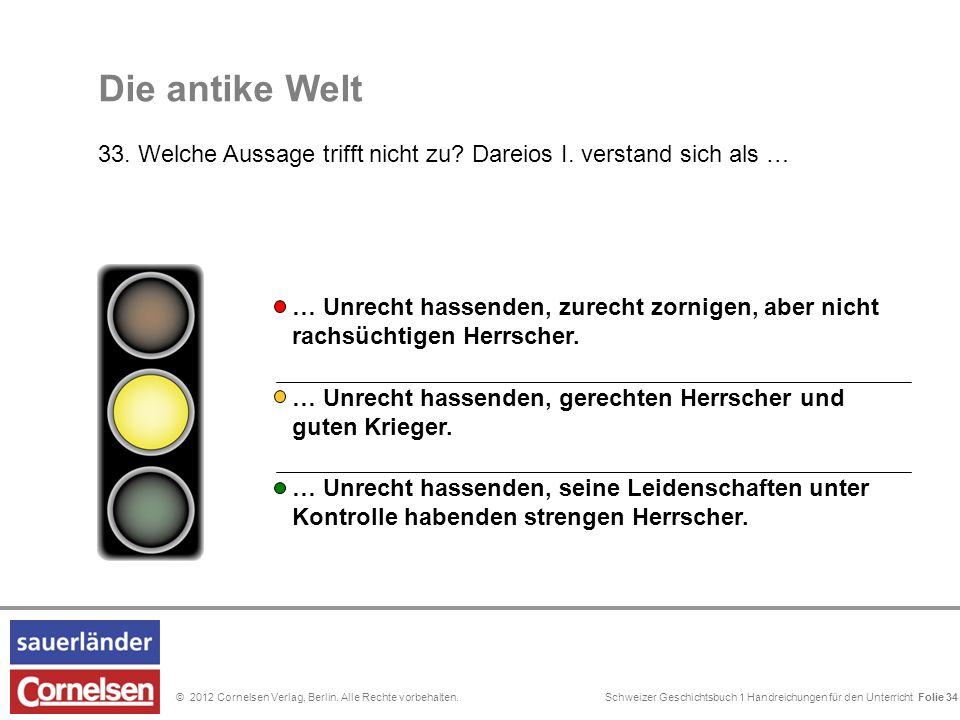 Schweizer Geschichtsbuch 1 Handreichungen für den Unterricht Folie 0© 2012 Cornelsen Verlag, Berlin. Alle Rechte vorbehalten. Folie 34 … Unrecht hasse
