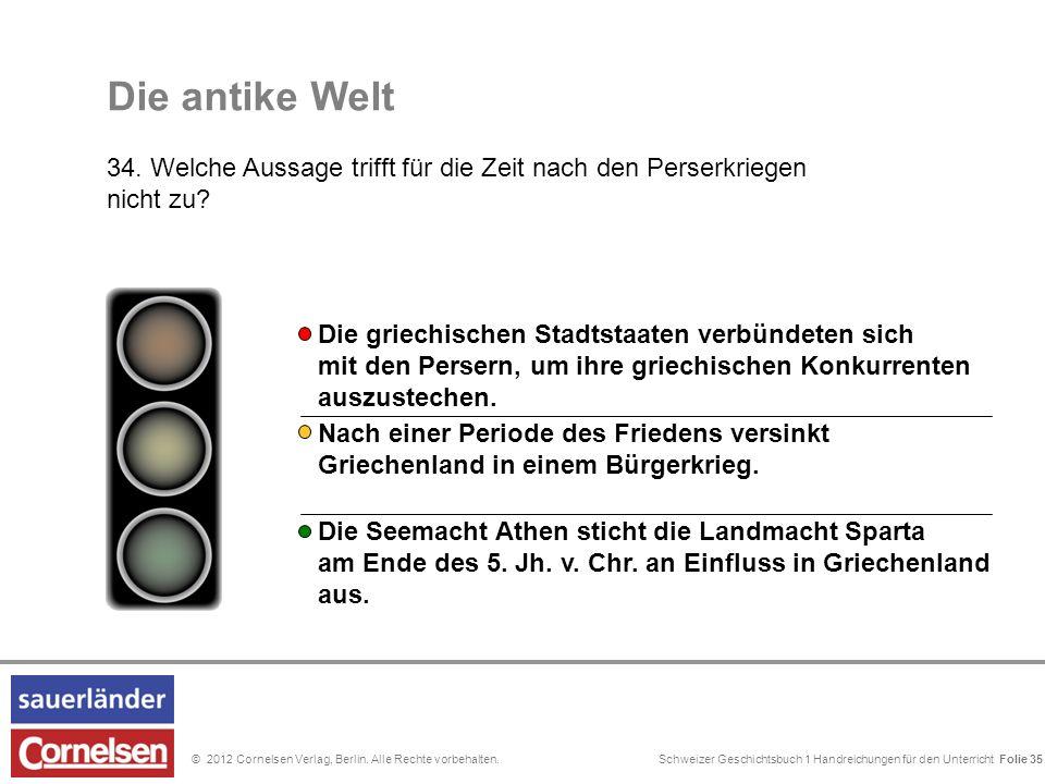 Schweizer Geschichtsbuch 1 Handreichungen für den Unterricht Folie 0© 2012 Cornelsen Verlag, Berlin. Alle Rechte vorbehalten. Die antike Welt 34. Welc