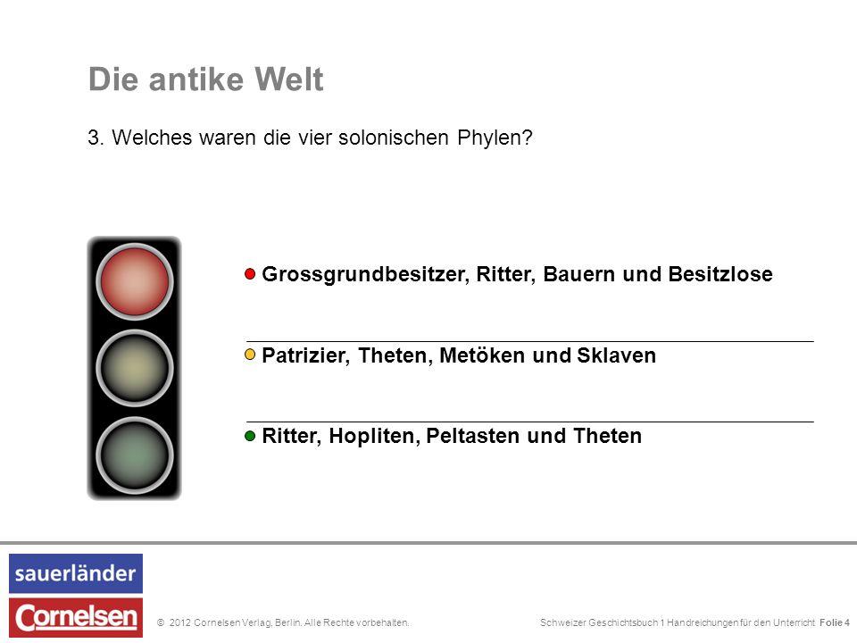 Schweizer Geschichtsbuch 1 Handreichungen für den Unterricht Folie 0© 2012 Cornelsen Verlag, Berlin. Alle Rechte vorbehalten. Die antike Welt 3. Welch