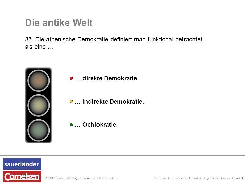 Schweizer Geschichtsbuch 1 Handreichungen für den Unterricht Folie 0© 2012 Cornelsen Verlag, Berlin. Alle Rechte vorbehalten. Die antike Welt 35. Die