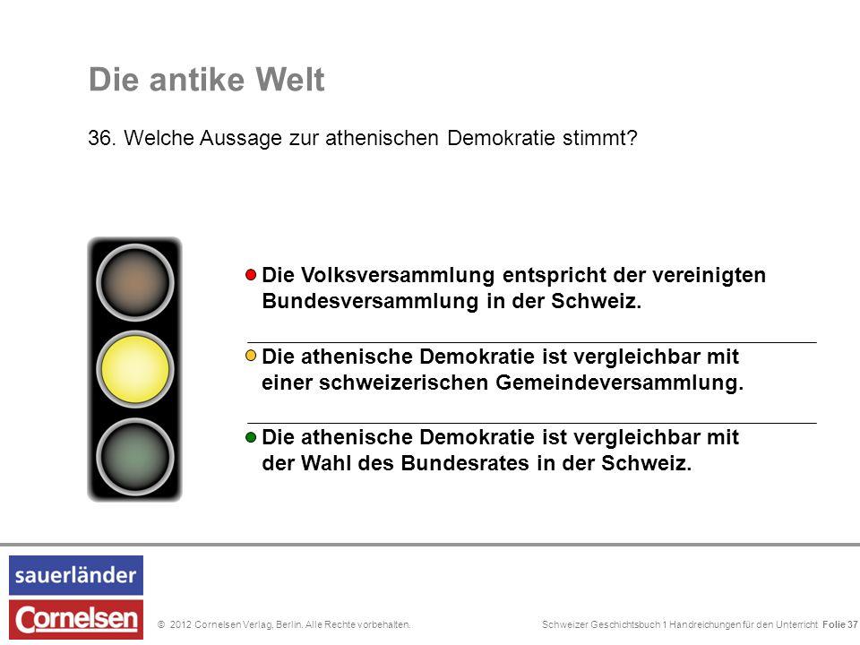 Schweizer Geschichtsbuch 1 Handreichungen für den Unterricht Folie 0© 2012 Cornelsen Verlag, Berlin. Alle Rechte vorbehalten. Die antike Welt 36. Welc