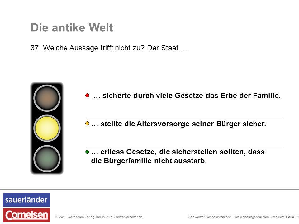 Schweizer Geschichtsbuch 1 Handreichungen für den Unterricht Folie 0© 2012 Cornelsen Verlag, Berlin. Alle Rechte vorbehalten. Folie 38 … stellte die A