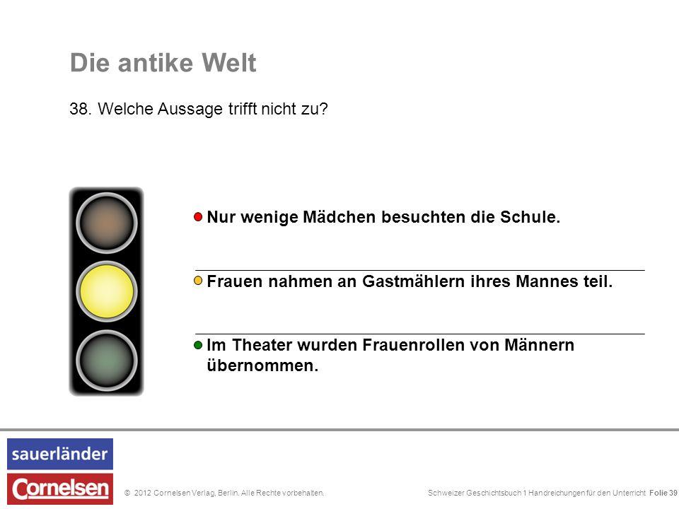 Schweizer Geschichtsbuch 1 Handreichungen für den Unterricht Folie 0© 2012 Cornelsen Verlag, Berlin. Alle Rechte vorbehalten. Die antike Welt 38. Welc