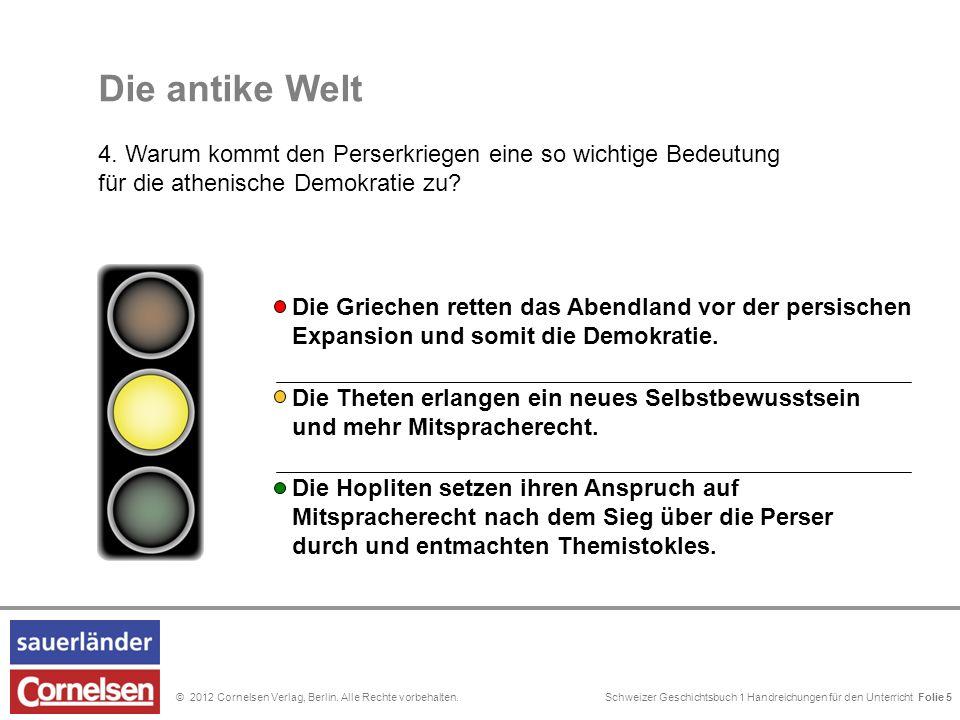 Schweizer Geschichtsbuch 1 Handreichungen für den Unterricht Folie 0© 2012 Cornelsen Verlag, Berlin. Alle Rechte vorbehalten. Die antike Welt 4. Warum