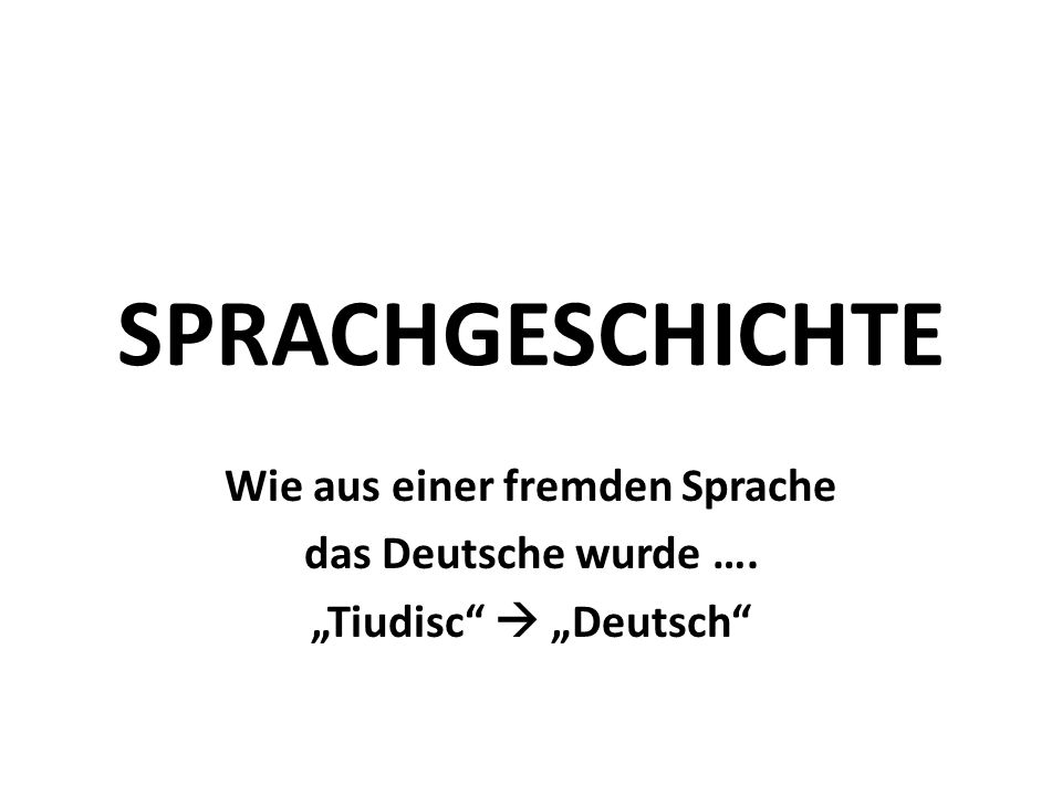 """SPRACHGESCHICHTE Wie aus einer fremden Sprache das Deutsche wurde …. """"Tiudisc  """"Deutsch"""
