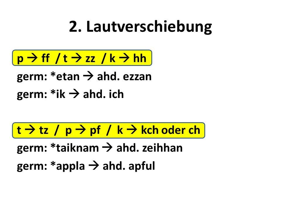 2. Lautverschiebung p  ff / t  zz / k  hh germ: *etan  ahd.