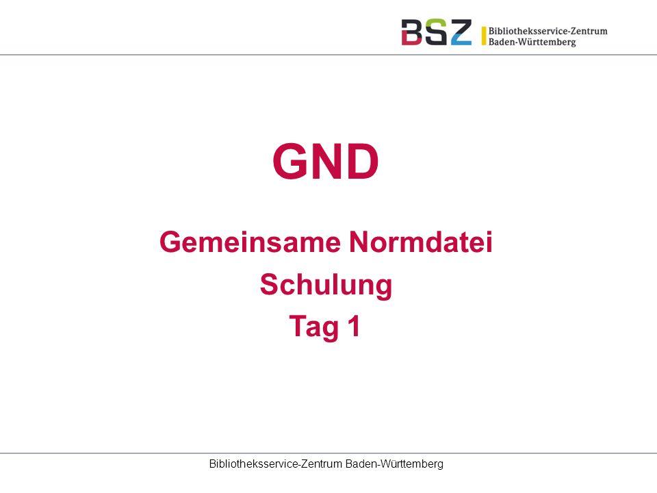 Gemeinsame Normdatei Schulung Tag 1 Bibliotheksservice-Zentrum Baden-Württemberg GND