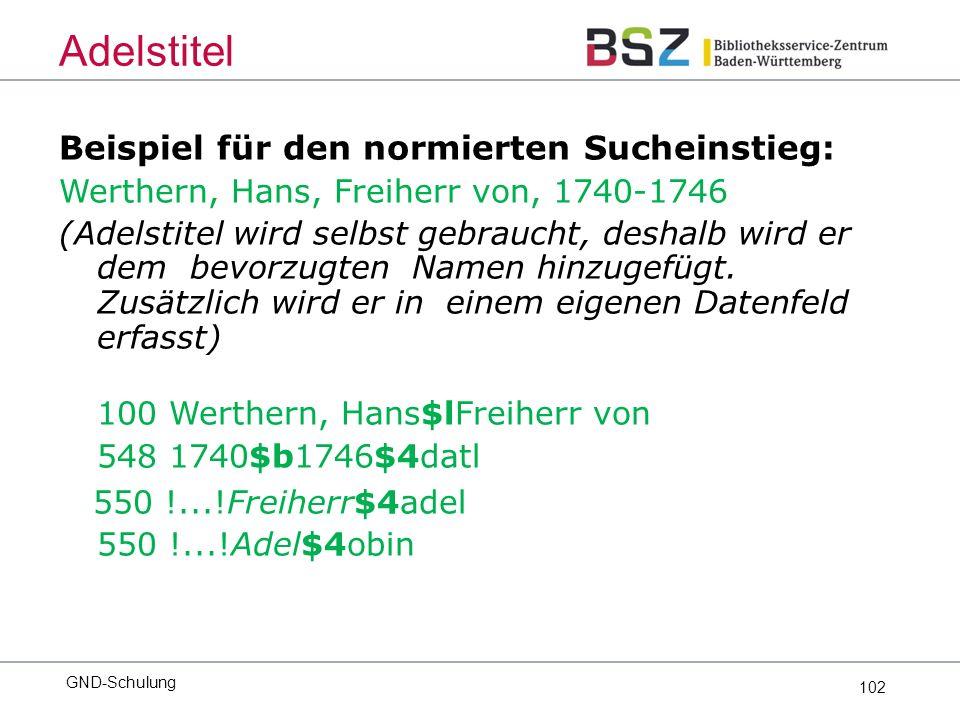 102 Beispiel für den normierten Sucheinstieg: Werthern, Hans, Freiherr von, 1740-1746 (Adelstitel wird selbst gebraucht, deshalb wird er dem bevorzugten Namen hinzugefügt.