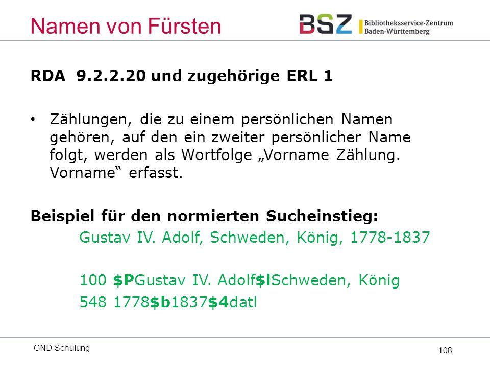 """108 RDA 9.2.2.20 und zugehörige ERL 1 Zählungen, die zu einem persönlichen Namen gehören, auf den ein zweiter persönlicher Name folgt, werden als Wortfolge """"Vorname Zählung."""