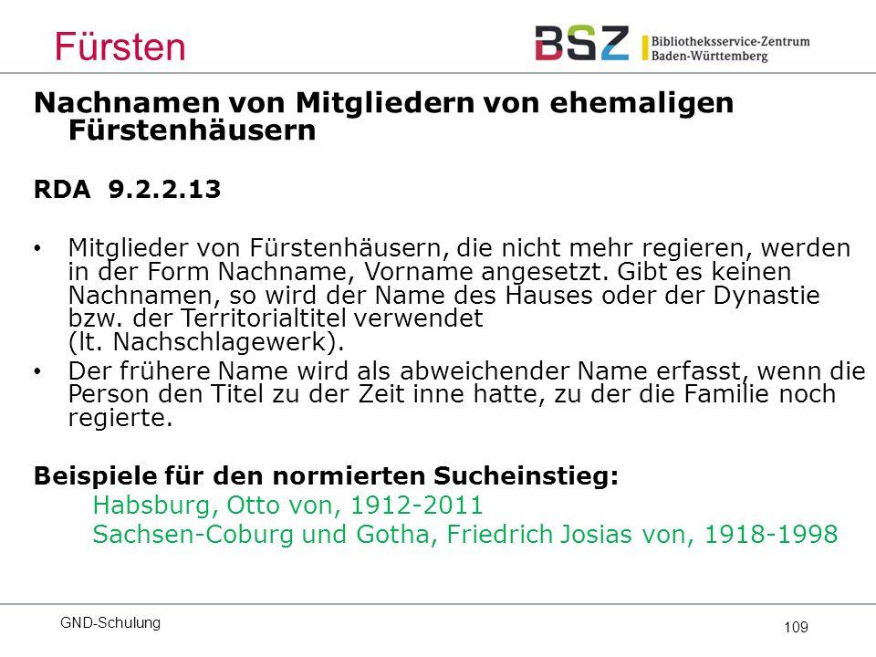 109 Nachnamen von Mitgliedern von ehemaligen Fürstenhäusern RDA 9.2.2.13 Mitglieder von Fürstenhäusern, die nicht mehr regieren, werden in der Form Nachname, Vorname angesetzt.