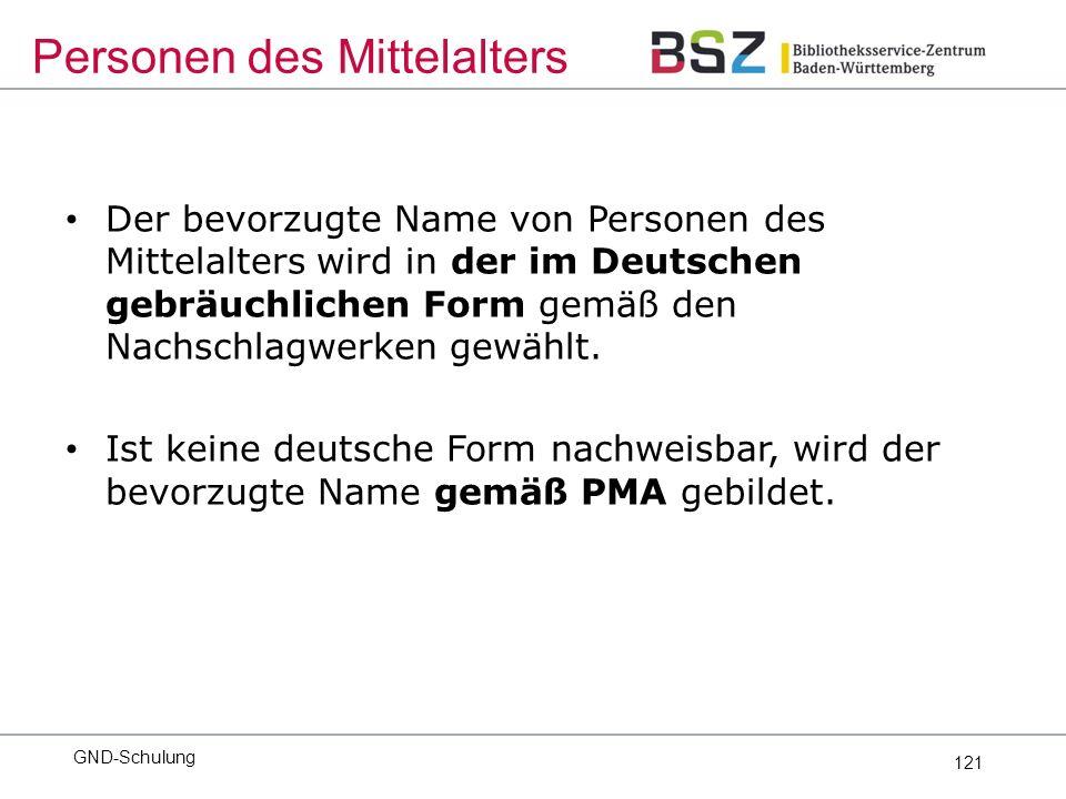121 Der bevorzugte Name von Personen des Mittelalters wird in der im Deutschen gebräuchlichen Form gemäß den Nachschlagwerken gewählt.