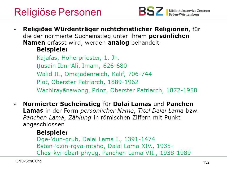 132 Religiöse Würdenträger nichtchristlicher Religionen, für die der normierte Sucheinstieg unter ihrem persönlichen Namen erfasst wird, werden analog behandelt Beispiele: Kajafas, Hoherpriester, 1.