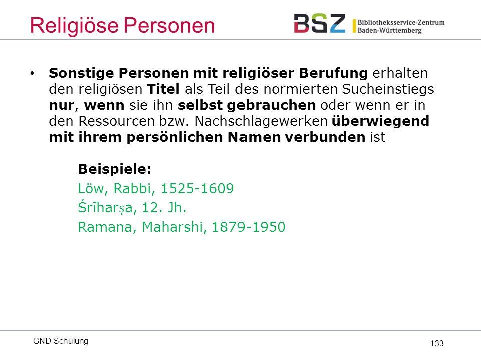 133 Sonstige Personen mit religiöser Berufung erhalten den religiösen Titel als Teil des normierten Sucheinstiegs nur, wenn sie ihn selbst gebrauchen oder wenn er in den Ressourcen bzw.