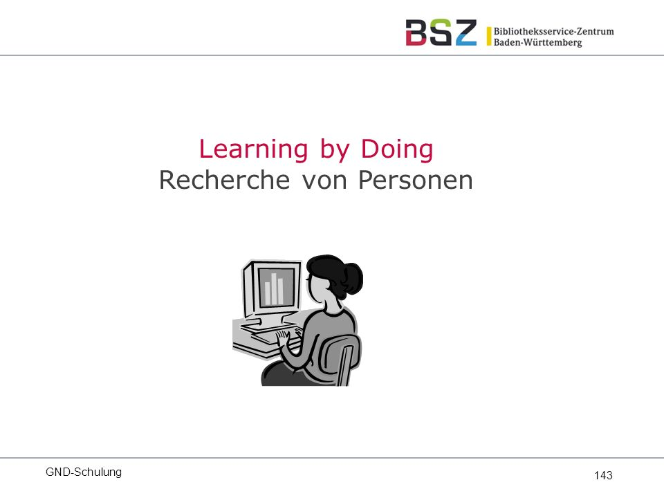 143 GND-Schulung Learning by Doing Recherche von Personen