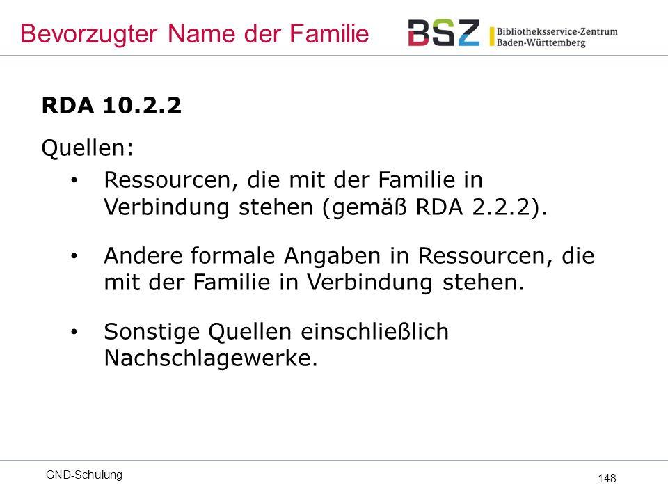 148 RDA 10.2.2 Quellen: Ressourcen, die mit der Familie in Verbindung stehen (gemäß RDA 2.2.2).